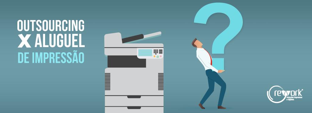 qual a diferença de outsourcing de impressão e aluguel de impressoras