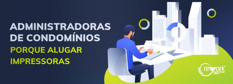 ALUGUEL DE IMPRESSORAS PARA ADMINISTRADORAS DE CONDOMÍNIO