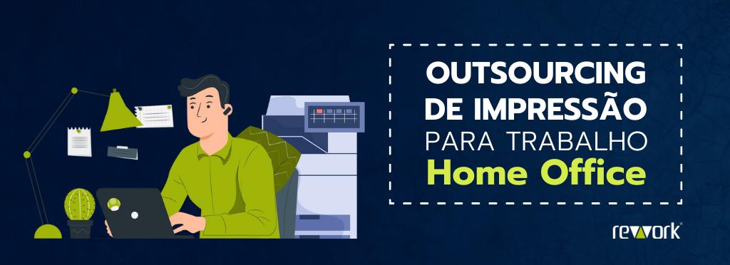 Outsourcing de impressão para trabalho home office